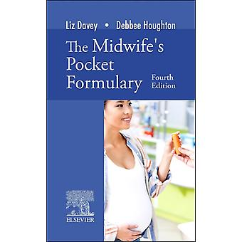 The Midwifes Pocket Formulary by Davey & Liz Senior Lecturer in Midwifery & Bournemouth University & Dorset & UKHoughton & Debbee Senior Lecturer in Midwifery & Bournemouth University & Dorset & UK