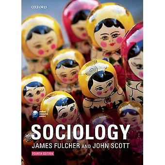 Sociology by Fulcher & James Honorary University Fellow & Department of Sociology & University of LeicesterScott & John Professor of Sociology in the Department of Sociology & and Pro ViceChancellor Research & Un