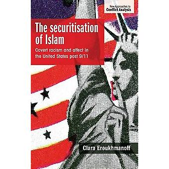 The securitisation of Islam Covert racism and affect in the United States post911 New Approaches to Conflict Analysis