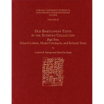 Old Babylonian Texts in the Schoyen Collection Part Two School Letters Model Contracts and Related Texts CUSAS 43 CUSAS Cornell University Studies in Assyriology and Sumerology