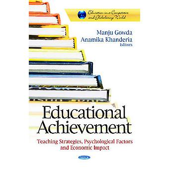 Educational Achievement  Teaching Strategies Psychological Factors amp Economic Impact by Edited by Manju Gowda & Edited by Anamika Khanderia