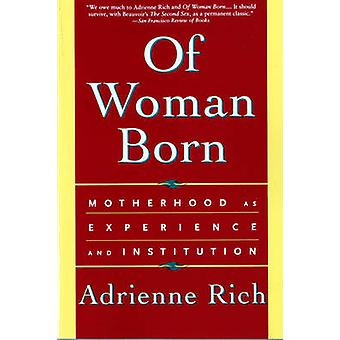 Of Woman Born - Motherhood as Experience and Institution by Adrienne R