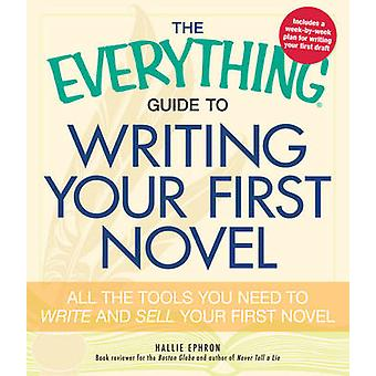 The Everything Guide to Writing Your First Novel - All the Tools You N