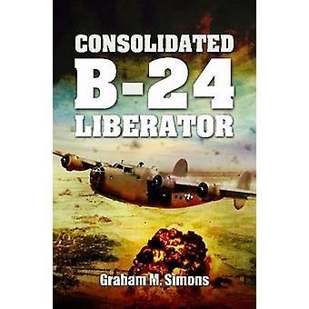 Consolidated B-24 Liberator by Graham Simons - 9781848846449 Book