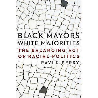 Bürgermeister schwarz, weiße Mehrheiten: Der Balanceakt der Rassenpolitik (Gerechtigkeit und soziale Untersuchung)