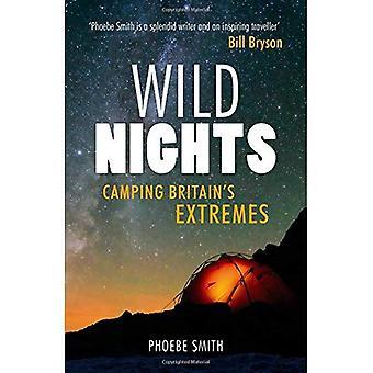 Les nuits sauvages: Camping extrêmes de la Grande-Bretagne