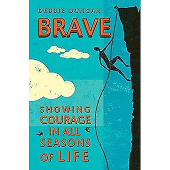 Brave: Being brave through the seasons of our lives