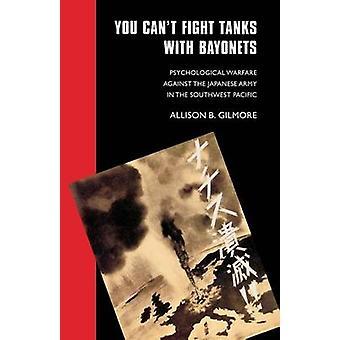 Du kan inte bekämpa tankarna med bajonetter psykologisk krigföring mot den japanska armén i sydvästra Stilla havet av Gilmore & Allison B.