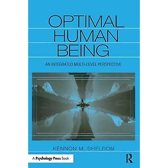 Optimal Human Being  An Integrated Multilevel Perspective by Sheldon & Kennon M.