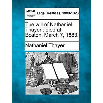 Der Wille von Nathaniel Thayer starb im Boston 7. März 1883. durch Thayer & Nathaniel