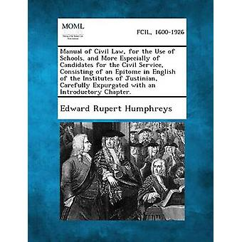 Manual of Civil Law for the Use of Schools and More Especially of Candidates for the Civil Service Consisting of an Epitome in English of the Insti by Humphreys & Edward Rupert