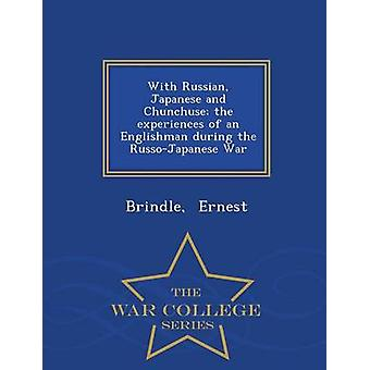 With Russian Japanese and Chunchuse the experiences of an Englishman during the RussoJapanese War  War College Series by Ernest & Brindle