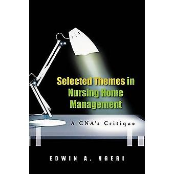 Selected Themes in Nursing Home Management A CNAs Critique by Ngeri & Edwin A.