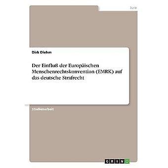 An der Einflu der Europischen Menschenrechtskonvention EMRK auf das deutsche Strafrecht af Diehm & Dirk