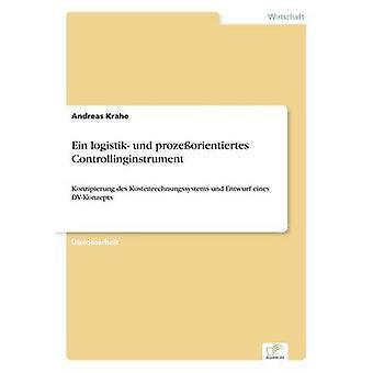 Ein logistik und prozeorientiertes ControllinginstrumentKonzipierung des Kostenrechnungssystems und Entwurf eines DVKonzepts de Krahe et Andreas