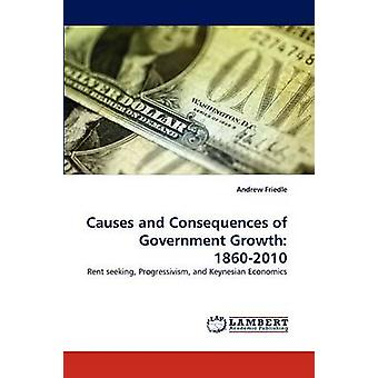Causes and Consequences of Government Growth 18602010 by Friedle & Andrew