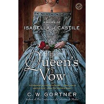 The Queen's Vow - A Novel of Isabella of Castile by C W Gortner - 9780