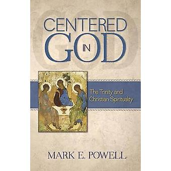 Centered in God - The Trinity and Christian Spirituality by Mark E Pow