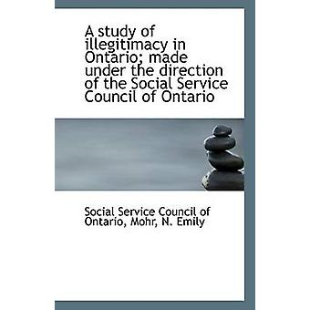 A Study of Illegitimacy in Ontario; Made Under the Direction of the S