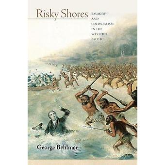 Risky Shores - Savagery and Colonialism in the Western Pacific by Risk