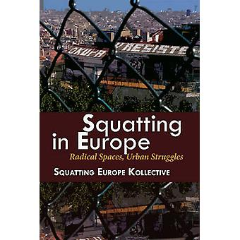 Squatting in Europe - Radical Spaces - Urban Struggles by The Squattin