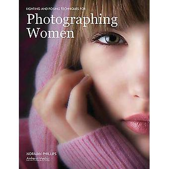 Lighting and Posing Techniques - For Photographing Women by Norman Phi