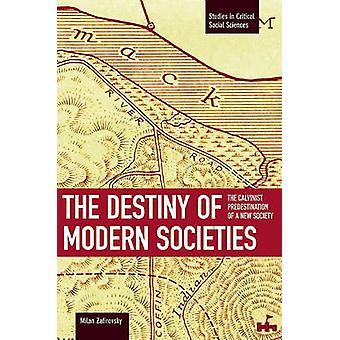 The Destiny of Modern Societies - The Calvinist Predestination of a Ne