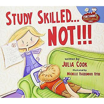 Study Skilled...Not!!! by Julia Cook - Michelle Hazelwood Hyde - 9781