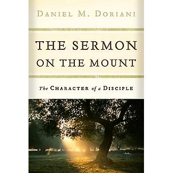 The Sermon on the Mount - The Character of a Disciple by Daniel M Dori