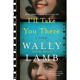 I'll Take You There by Wally Lamb - 9780062656308 Book