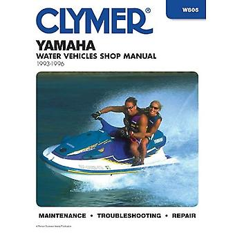 Yamaha Water Vehicles, 1993-1996: Clymer Workshop Manual (Clymer Personal Watercraft)