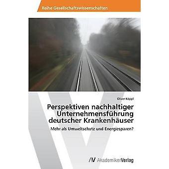 Perspektiven nachhaltiger Unternehmensfhrung Deutscher Krankenhuser by Kppl Oliver