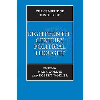 Cambridge History of EighteenthCentury Political Thought by Mark Goldie