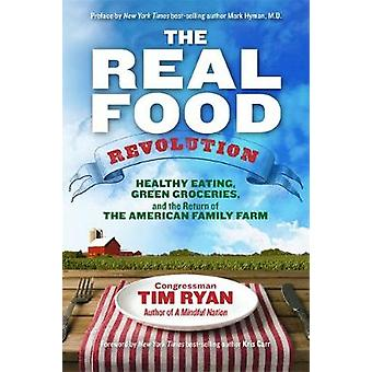 Real Food Revolution Healthy Eating Green Groceries and the Return of the American Family Farm by Ryan & Tim