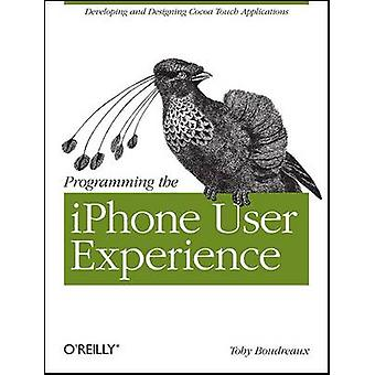Programming the iPhone User Experience - Developing and Designing Apps