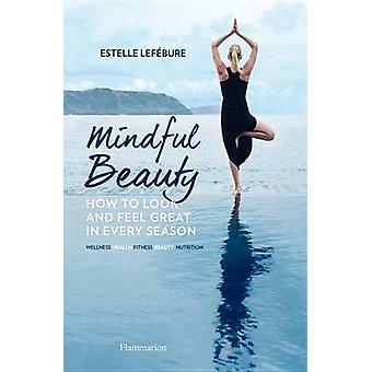 Mindful Beauty - How to Look and Feel Great in Every Season by Estelle