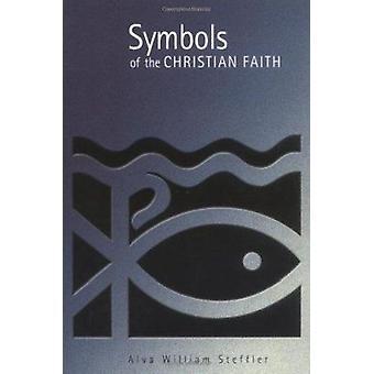 Symbols of the Christian Faith by Alva William Steffler - 97808028467