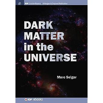 Dark Matter in the Universe by Seigar & Marc S.