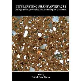 Interpreting Silent Artefacts - Petrographic Approaches to Archaeologi
