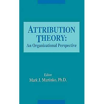 Attribution Theory  An Organizational Perspective by Martinko & Mark