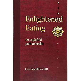 Enlightened Eating - The Eightfold Path to Health by Cassandra Ohlsen