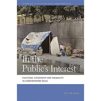 In the Publics Interest Evictions Citizenship and Inequality in Contemporary Delhi by Bhan & Gautam
