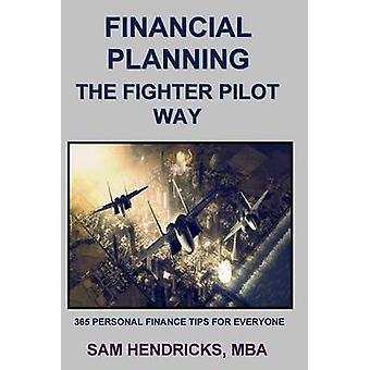 Financial Planning The Fighter Pilot Way by Hendricks & Sam
