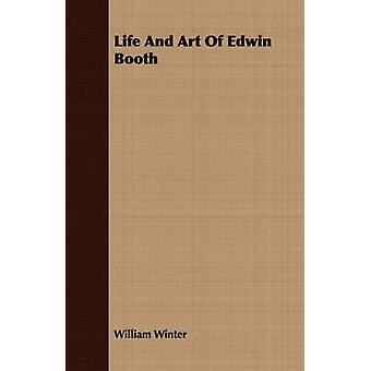 Life And Art Of Edwin Booth by Winter & William