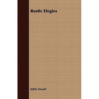 Rustic Elegies by Sitwell & Edith Louisa