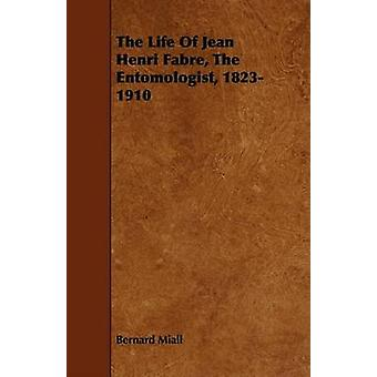 The Life Of Jean Henri Fabre The Entomologist 18231910 by Miall & Bernard