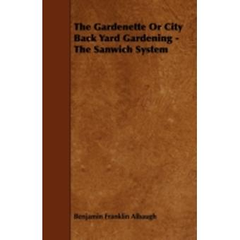 The Gardenette Or City Back Yard Gardening  The Sanwich System by Albaugh & Benjamin Franklin