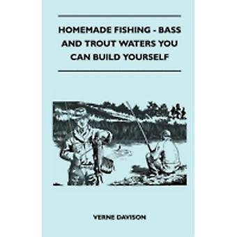 Homemade Fishing  Bass And Trout Waters You Can Build Yourself by Davison & Verne