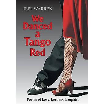 We Danced a Tango Red Poems of Love Loss and Laughter by Warren & Jeff