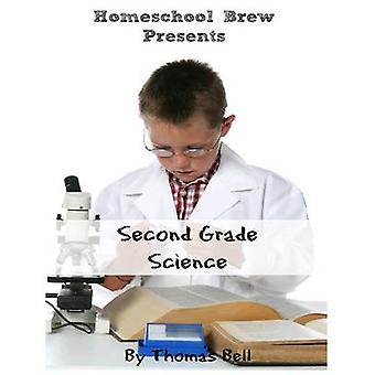 Second Grade Science For Homeschool or Extra Practice by Bell & Thomas